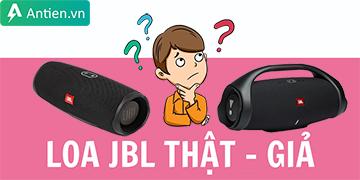 """[Hướng dẫn] Cách phân biệt loa JBL thật, giả trong """"nháy mắt"""""""