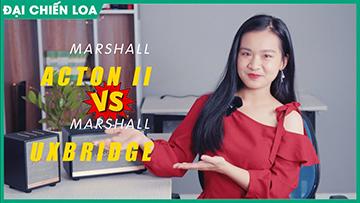 Đại chiến loa: Marshall Uxbridge với Marshall Acton II