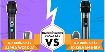 Nên chọn Micro không dây Excelvan K18V hay Alpha Works A1?