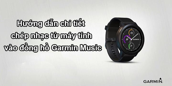 Hướng dẫn chi tiết chép nhạc từ máy tính vào đồng hồ Garmin