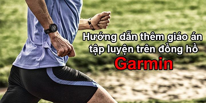 Hướng dẫn tạo giáo án tập luyện chạy bộ, đạp xe trên đồng hồ Garmin