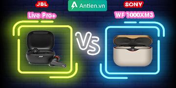Thách thức đối thủ sừng sỏ: Lựa chọn tân binh JBL Live Pro+ hay Sony WF-1000XM3?
