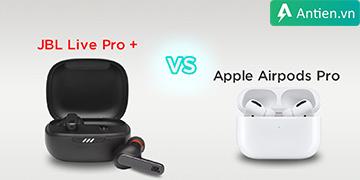 """So sánh 2 tai nghe """"chống ồn tốt nhất"""" 2021: Chọn JBL Live Pro + hay Apple Airpods Pro?"""