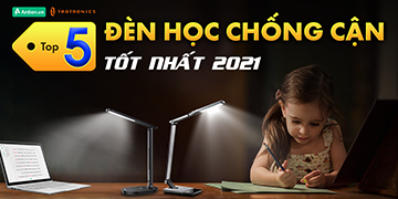 Top 5 đèn học chống cận tốt nhất 2021: Tiêu chuẩn Mỹ, giá Việt