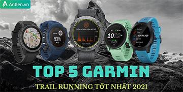 Top 5 đồng hồ Garmin hỗ trợ Trail Running tốt nhất 2021